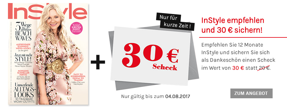 Nur für kurze Zeit: InStyle empfehlen und 30 € sichern!